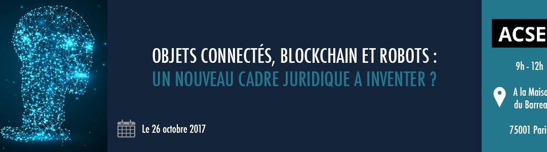 Objets connectés, blockchain et robots : un nouveau cadre juridique à inventer ?