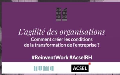 L'agilité des organisations : comment créer les conditions de la transformation de l'entreprise ?