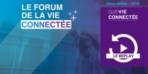 Le Forum de l'IOT, la vie connectée : Le temps des changements – Edition 2019
