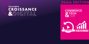 Baromètre Croissance & Digital – 3ème Edition – Les résultats