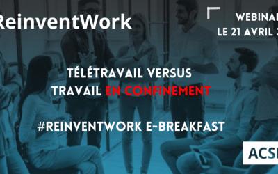 #Reinventwork :  Télétravail Versus Travailler en confinement ?