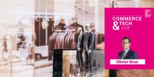 L'expérience sans couture online et offline, la nouvelle référence pour le commerce? Témoignage d'Olivier Bron COO des Galeries Lafayette