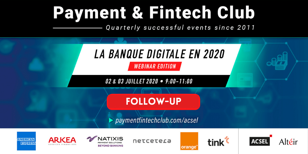 La banque digitale en 2020, Payment & Fintech Club du 2 & 3 juillet – Follow-up