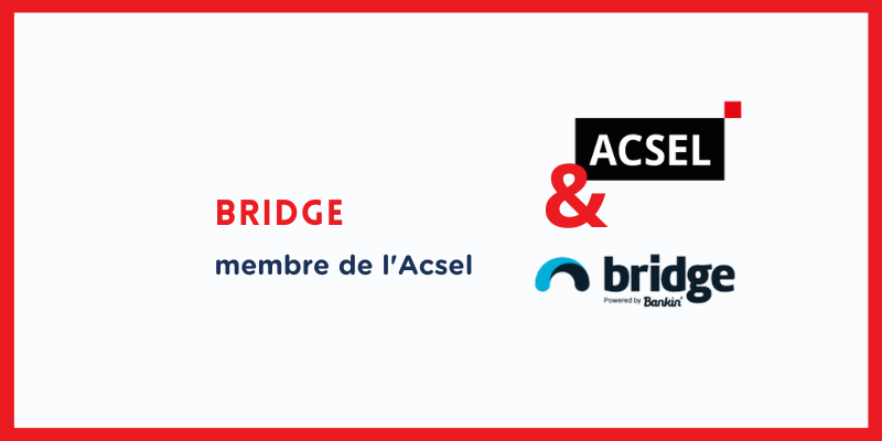 Pourquoi Bridge powered by Bankin' a rejoint l'Acsel