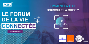 Le Forum de la Vie Connectée, Comment la tech bouscule la crise ? Le Replay