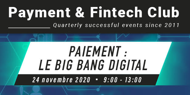 Paiement : le Big Bang digital, Payment & Fintech Club du 24 novembre – Edition digitale