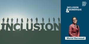 Un besoin d'inclusion porteur d'avenir dans le numérique